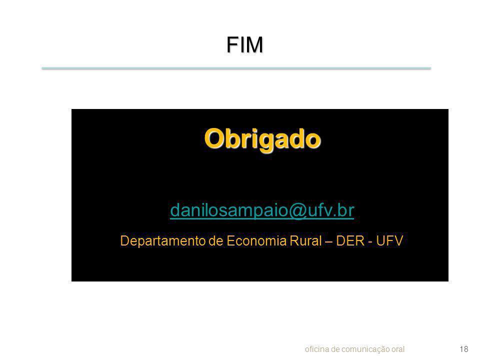 FIM Obrigado danilosampaio@ufv.br Departamento de Economia Rural – DER - UFV oficina de comunicação oral18