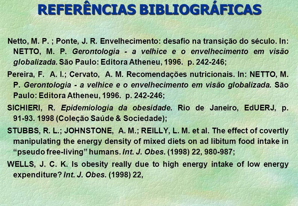 REFERÊNCIAS BIBLIOGRÁFICAS Netto, M. P. ; Ponte, J. R. Envelhecimento: desafio na transição do século. In: NETTO, M. P. Gerontologia - a velhice e o e