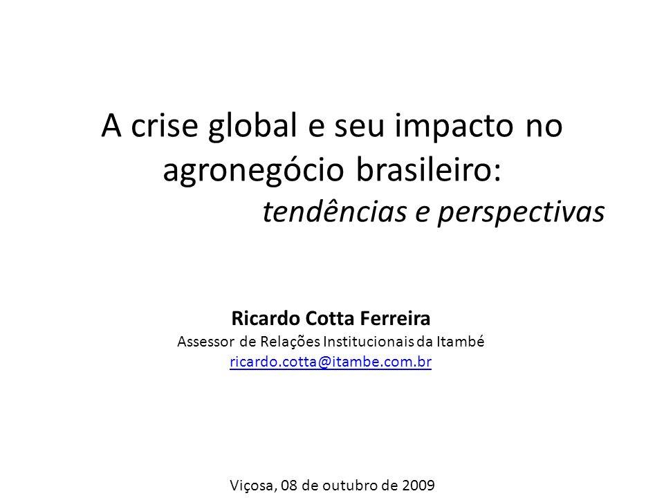 A crise global e seu impacto no agronegócio brasileiro: tendências e perspectivas Ricardo Cotta Ferreira Assessor de Relações Institucionais da Itambé