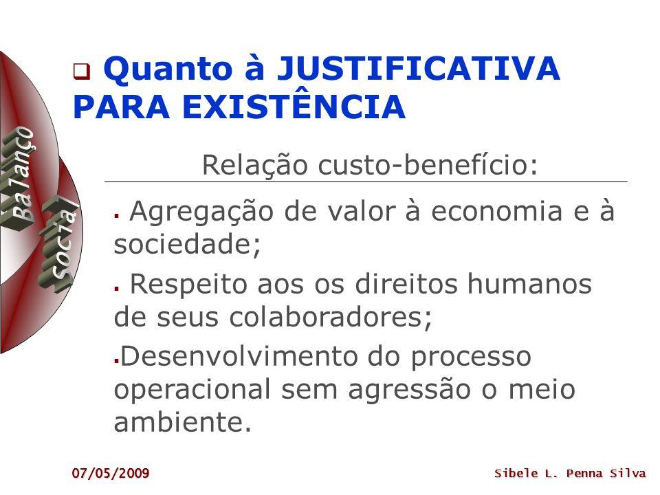 07/05/2009 Sibele L. Penna Silva Relação custo-benefício: Agregação de valor à economia e à sociedade; Respeito aos os direitos humanos de seus colabo
