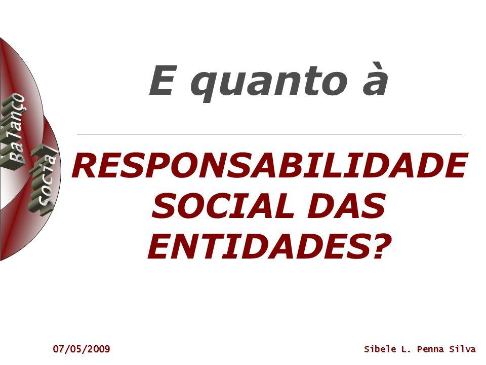 07/05/2009 Sibele L. Penna Silva E quanto à RESPONSABILIDADE SOCIAL DAS ENTIDADES?