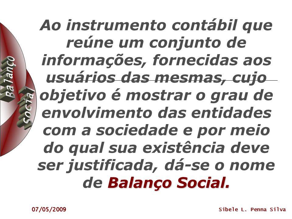 07/05/2009 Balanço Social. Ao instrumento contábil que reúne um conjunto de informações, fornecidas aos usuários das mesmas, cujo objetivo é mostrar o