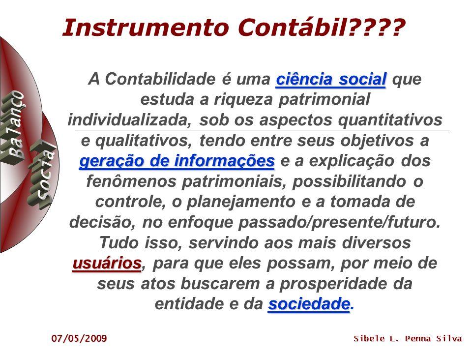 07/05/2009 Sibele L. Penna Silva Instrumento Contábil???? ciência social geração de informações usuários sociedade A Contabilidade é uma ciência socia