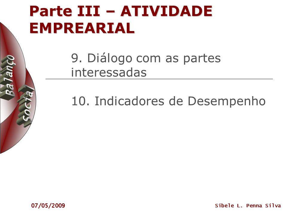 07/05/2009 Sibele L. Penna Silva Parte III – ATIVIDADE EMPREARIAL 9. Diálogo com as partes interessadas 10. Indicadores de Desempenho