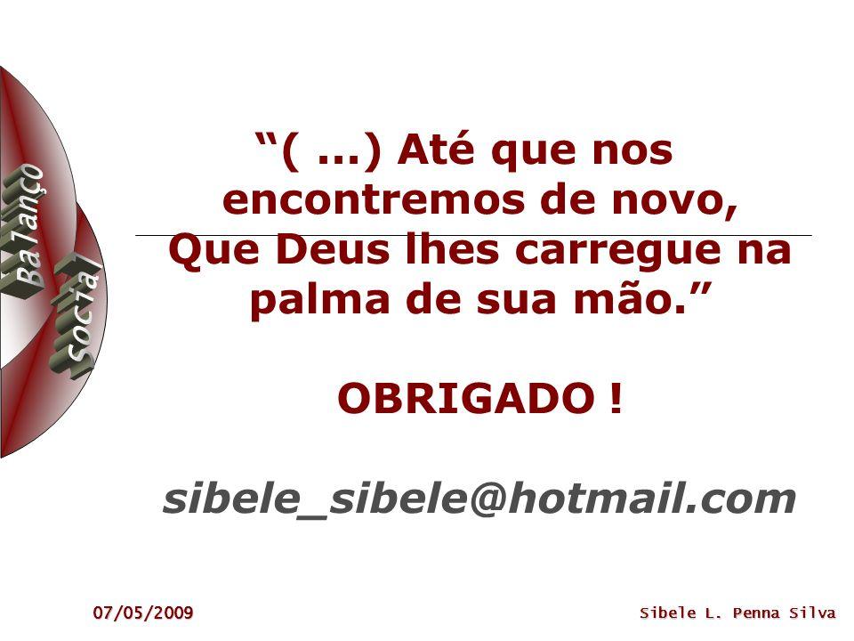 07/05/2009 Sibele L. Penna Silva (...) Até que nos encontremos de novo, Que Deus lhes carregue na palma de sua mão. OBRIGADO ! sibele_sibele@hotmail.c