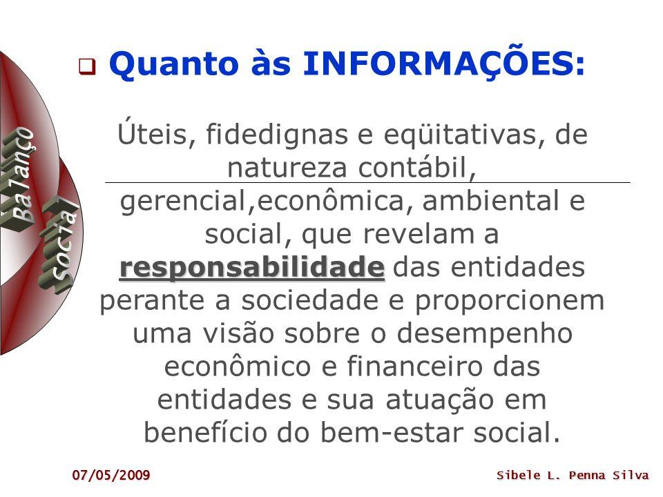 07/05/2009 Sibele L. Penna Silva Quanto às INFORMAÇÕES: responsabilidade Úteis, fidedignas e eqüitativas, de natureza contábil, gerencial,econômica, a