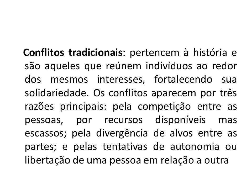 Conflitos tradicionais: pertencem à história e são aqueles que reúnem indivíduos ao redor dos mesmos interesses, fortalecendo sua solidariedade. Os co
