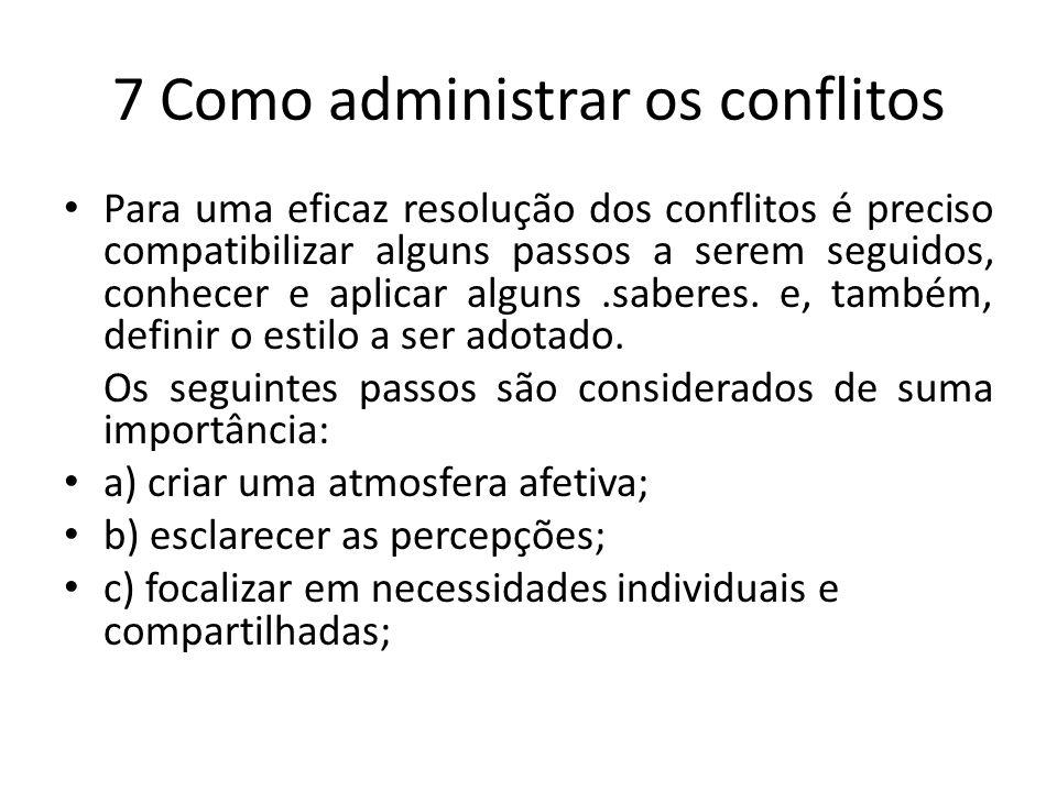 7 Como administrar os conflitos Para uma eficaz resolução dos conflitos é preciso compatibilizar alguns passos a serem seguidos, conhecer e aplicar al