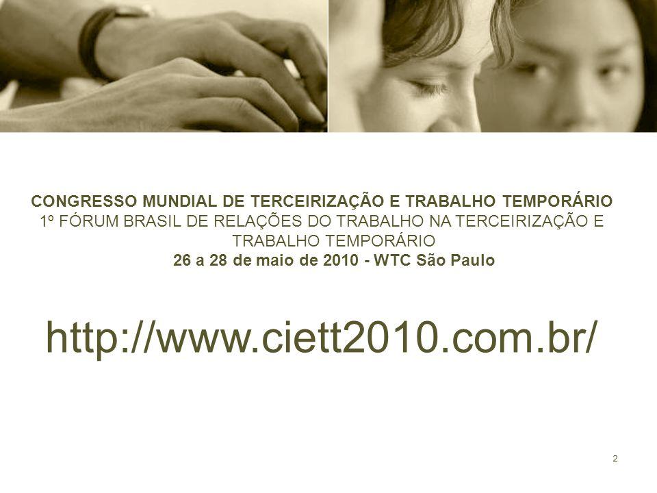 2 CONGRESSO MUNDIAL DE TERCEIRIZAÇÃO E TRABALHO TEMPORÁRIO 1º FÓRUM BRASIL DE RELAÇÕES DO TRABALHO NA TERCEIRIZAÇÃO E TRABALHO TEMPORÁRIO 26 a 28 de m