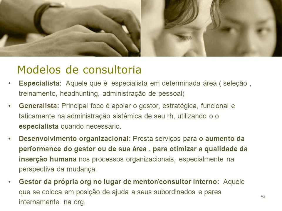 43 Modelos de consultoria Especialista: Aquele que é especialista em determinada área ( seleção, treinamento, headhunting, administração de pessoal) G
