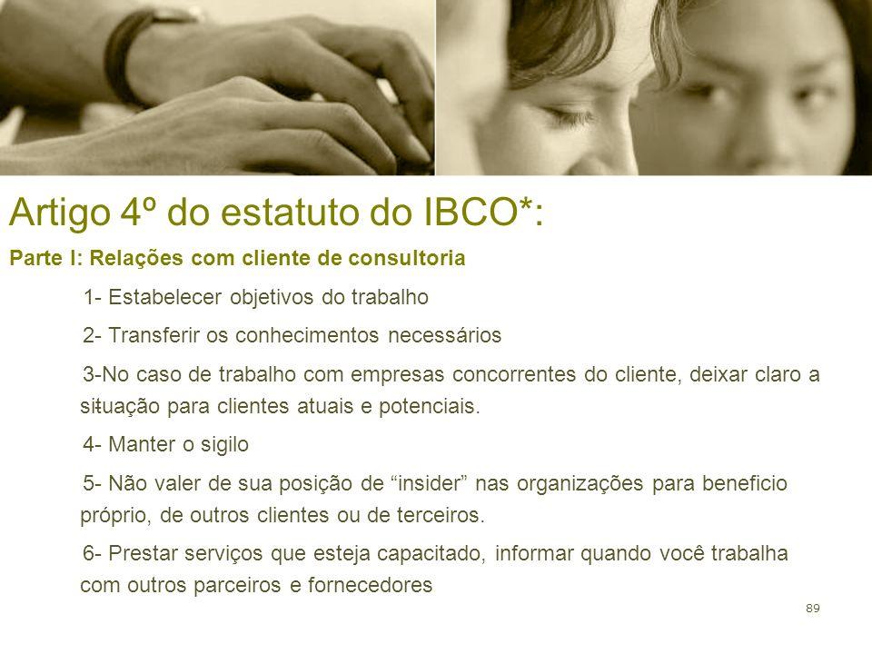 89 - Artigo 4º do estatuto do IBCO*: Parte I: Relações com cliente de consultoria 1- Estabelecer objetivos do trabalho 2- Transferir os conhecimentos