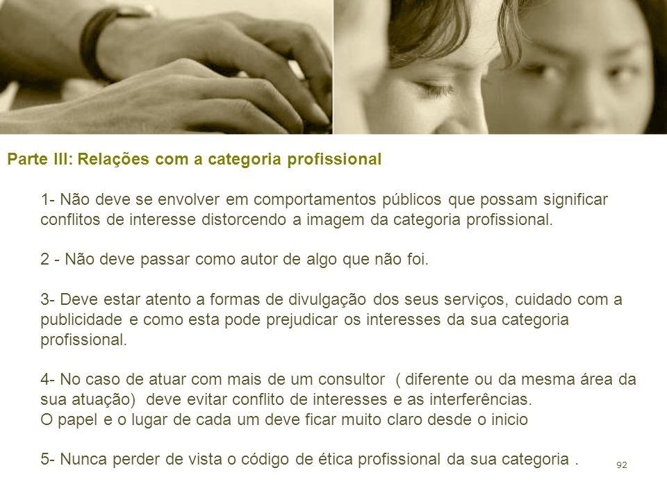 92 Parte III: Relações com a categoria profissional 1- Não deve se envolver em comportamentos públicos que possam significar conflitos de interesse di