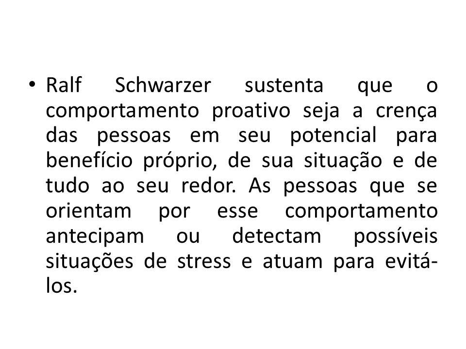 Ralf Schwarzer sustenta que o comportamento proativo seja a crença das pessoas em seu potencial para benefício próprio, de sua situação e de tudo ao s