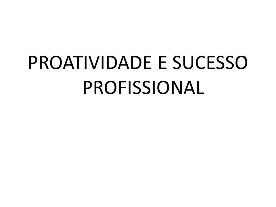 PROATIVIDADE E SUCESSO PROFISSIONAL