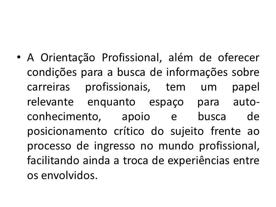 A Orientação Profissional, além de oferecer condições para a busca de informações sobre carreiras profissionais, tem um papel relevante enquanto espaç