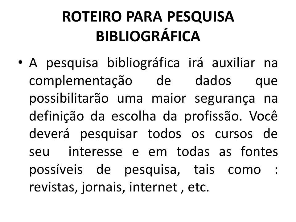 ROTEIRO PARA PESQUISA BIBLIOGRÁFICA A pesquisa bibliográfica irá auxiliar na complementação de dados que possibilitarão uma maior segurança na definiç