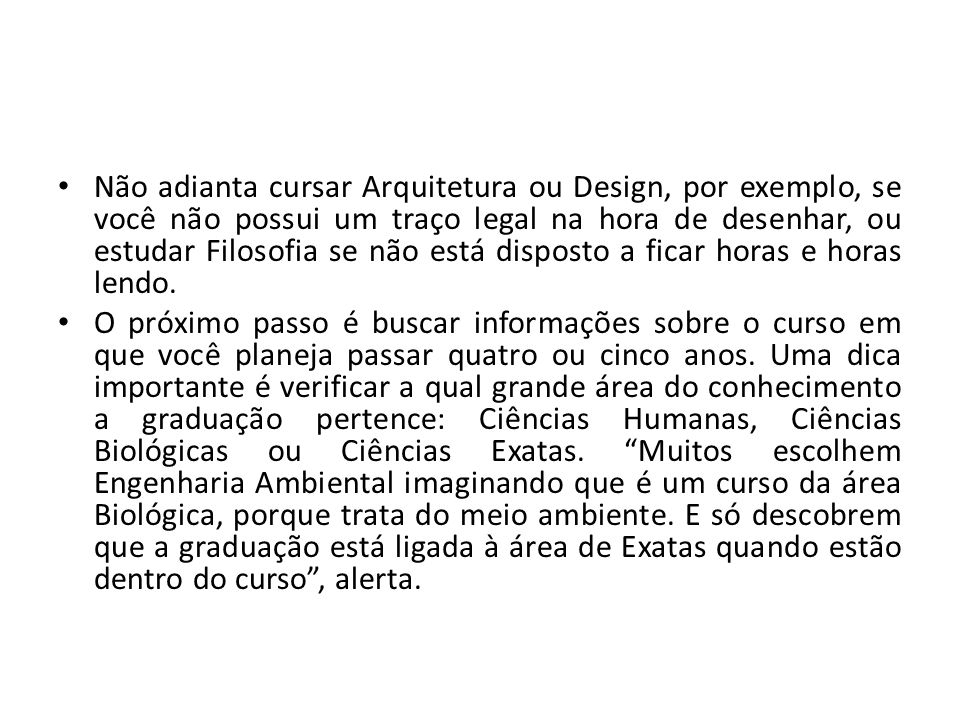 Não adianta cursar Arquitetura ou Design, por exemplo, se você não possui um traço legal na hora de desenhar, ou estudar Filosofia se não está dispost
