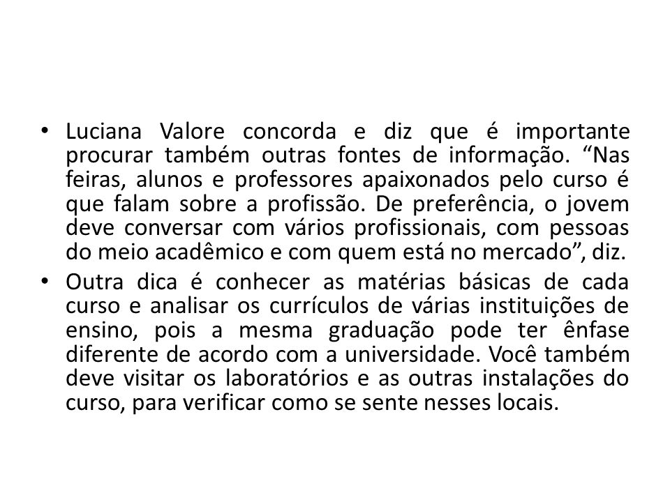 Luciana Valore concorda e diz que é importante procurar também outras fontes de informação. Nas feiras, alunos e professores apaixonados pelo curso é