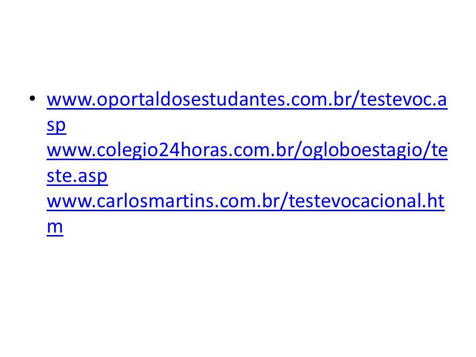 www.oportaldosestudantes.com.br/testevoc.a sp www.colegio24horas.com.br/ogloboestagio/te ste.asp www.carlosmartins.com.br/testevocacional.ht m www.opo