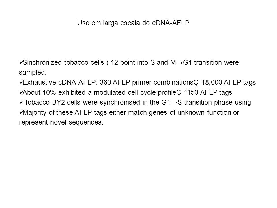 Sinchronized tobacco cells ( 12 point into S and MG1 transition were sampled. Exhaustive cDNA-AFLP: 360 AFLP primer combinationsÇ 18,000 AFLP tags Abo