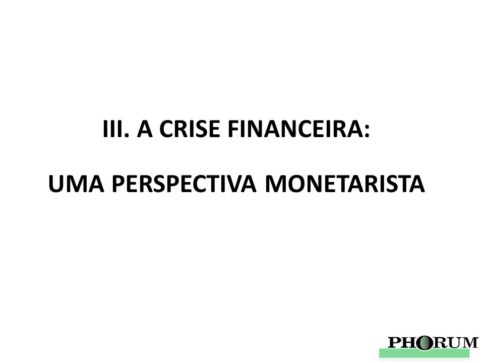 III. A CRISE FINANCEIRA: UMA PERSPECTIVA MONETARISTA