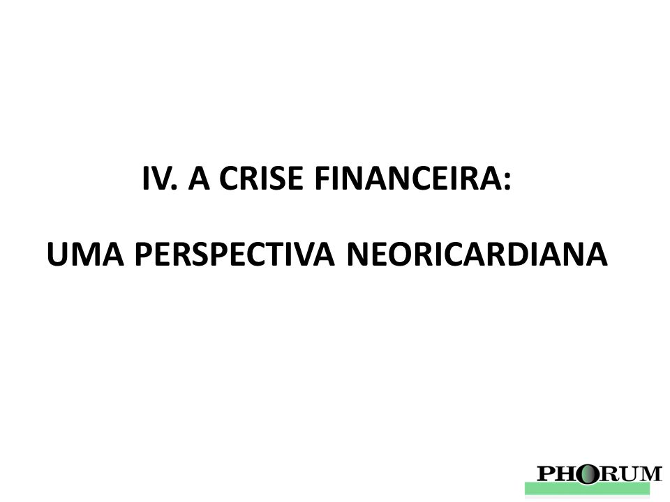 IV. A CRISE FINANCEIRA: UMA PERSPECTIVA NEORICARDIANA