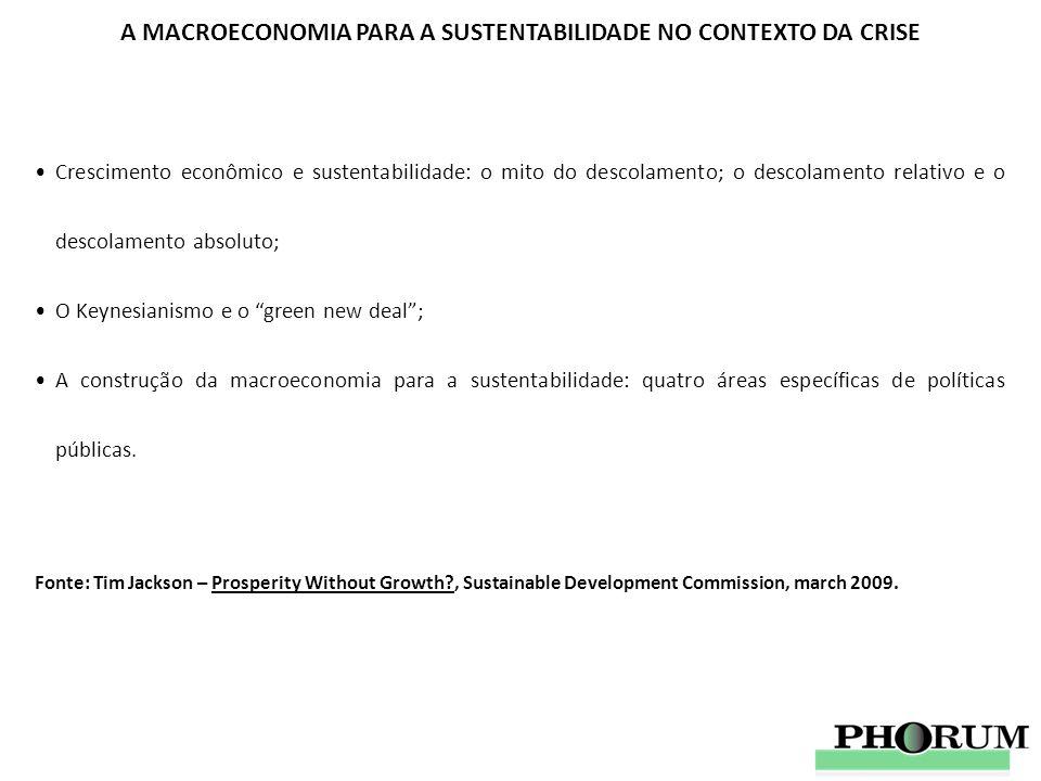 A MACROECONOMIA PARA A SUSTENTABILIDADE NO CONTEXTO DA CRISE Crescimento econômico e sustentabilidade: o mito do descolamento; o descolamento relativo