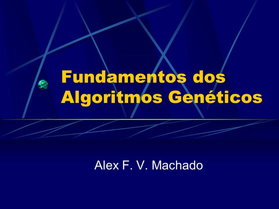 Fundamentos dos Algoritmos Genéticos Alex F. V. Machado