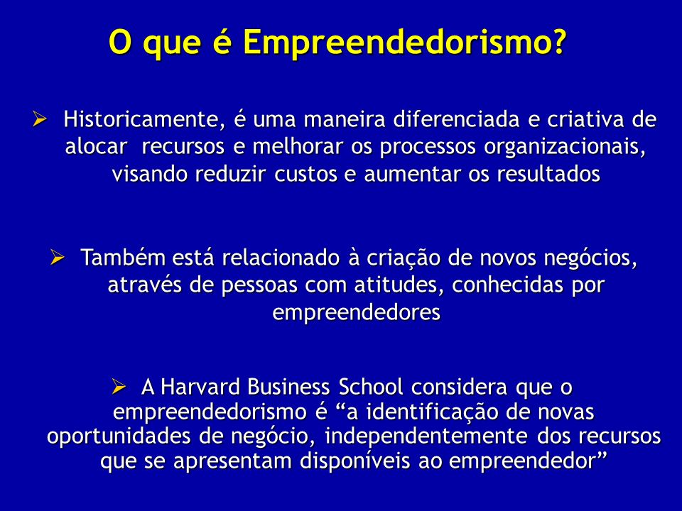 O que é Empreendedorismo? Historicamente, é uma maneira diferenciada e criativa de alocar recursos e melhorar os processos organizacionais, visando re