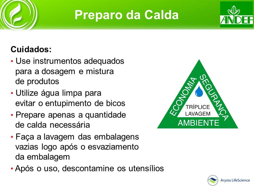 Preparo da Calda Cuidados: Use instrumentos adequados para a dosagem e mistura de produtos Utilize água limpa para evitar o entupimento de bicos Prepa
