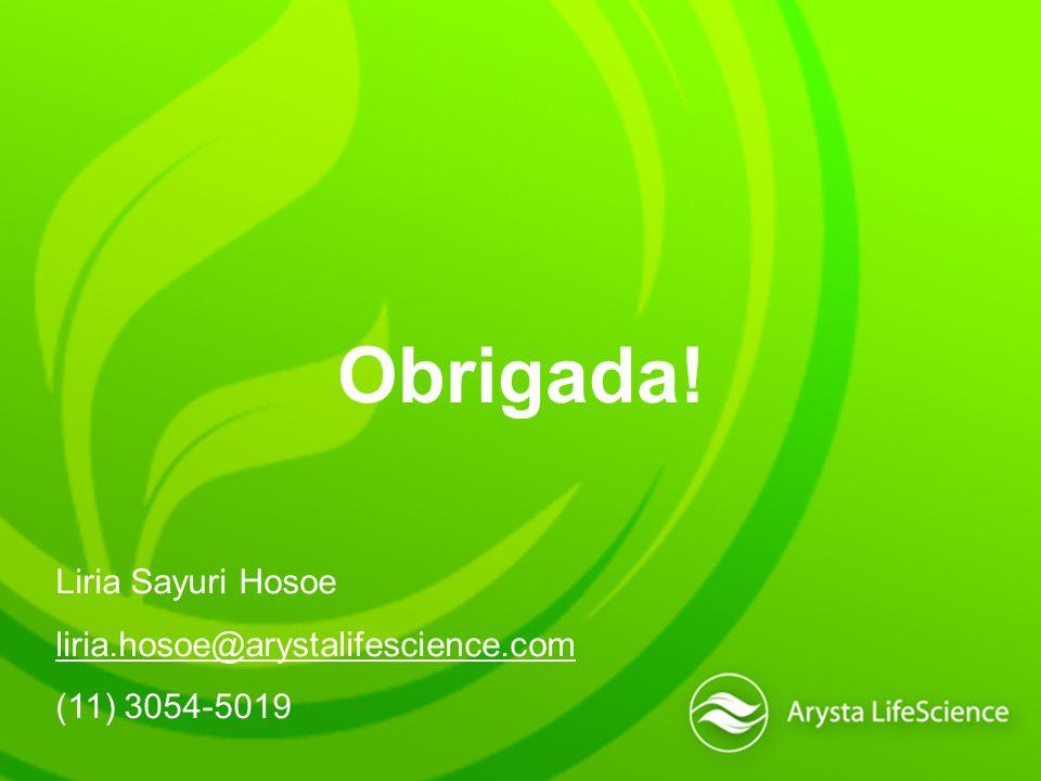 Obrigada! Liria Sayuri Hosoe liria.hosoe@arystalifescience.com (11) 3054-5019