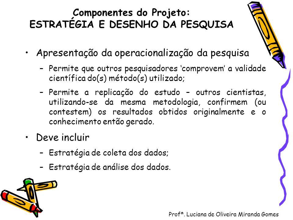 Profª. Luciana de Oliveira Miranda Gomes Componentes do Projeto: ESTRATÉGIA E DESENHO DA PESQUISA Apresentação da operacionalização da pesquisa –Permi
