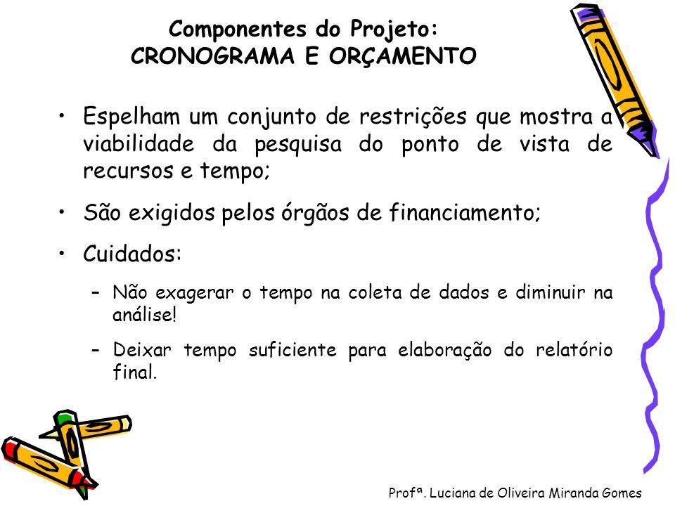 Profª. Luciana de Oliveira Miranda Gomes Componentes do Projeto: CRONOGRAMA E ORÇAMENTO Espelham um conjunto de restrições que mostra a viabilidade da