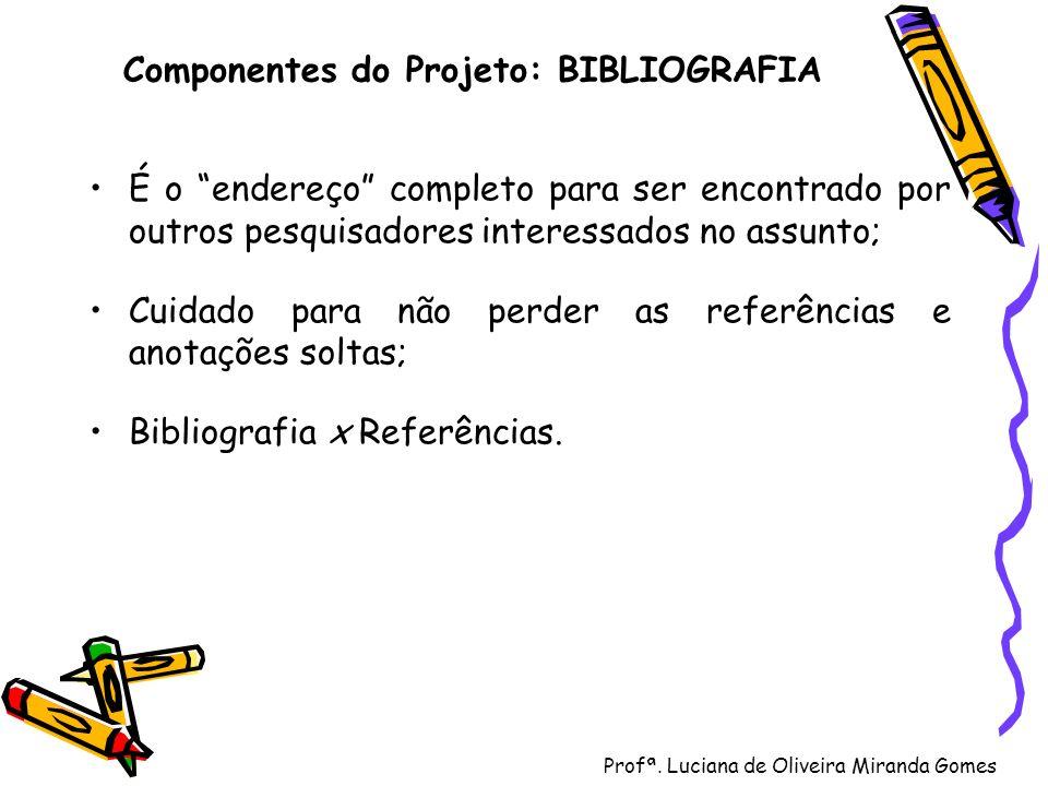 Profª. Luciana de Oliveira Miranda Gomes Componentes do Projeto: BIBLIOGRAFIA É o endereço completo para ser encontrado por outros pesquisadores inter