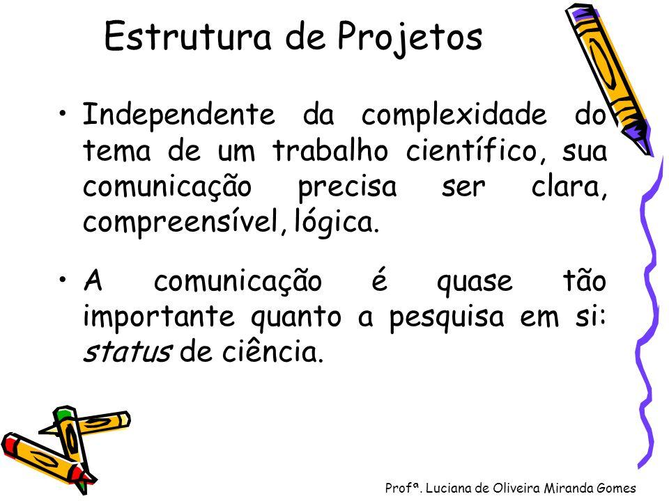 Estrutura de Projetos Independente da complexidade do tema de um trabalho científico, sua comunicação precisa ser clara, compreensível, lógica. A comu