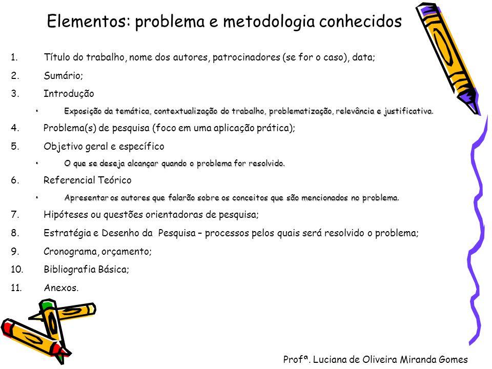 Profª. Luciana de Oliveira Miranda Gomes Elementos: problema e metodologia conhecidos 1.Título do trabalho, nome dos autores, patrocinadores (se for o