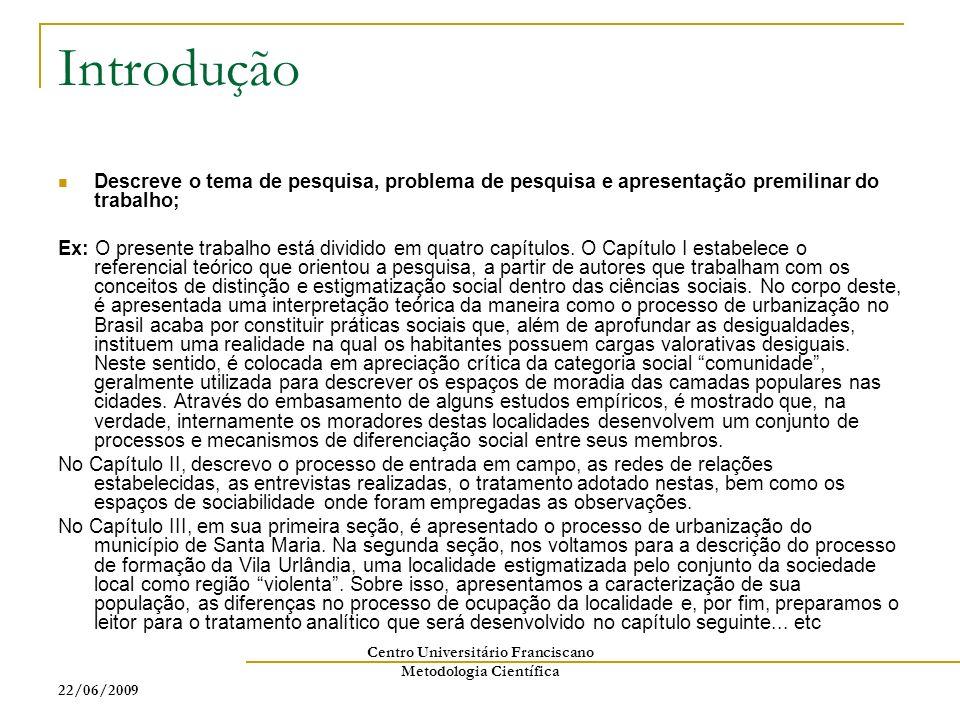 22/06/2009 Centro Universitário Franciscano Metodologia Científica Monografias, dissertacoes e/ou tese: MACHADO, Paula Sandrine.