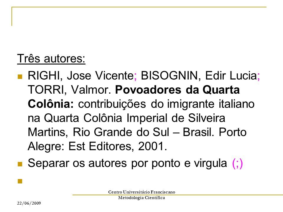 22/06/2009 Centro Universitário Franciscano Metodologia Científica Três autores: RIGHI, Jose Vicente; BISOGNIN, Edir Lucia; TORRI, Valmor. Povoadores