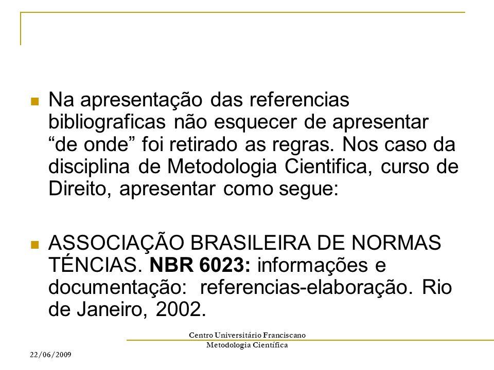 22/06/2009 Centro Universitário Franciscano Metodologia Científica Na apresentação das referencias bibliograficas não esquecer de apresentar de onde f
