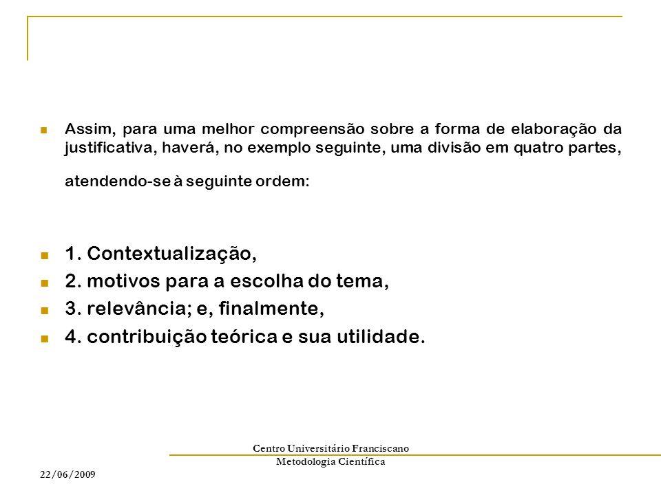 22/06/2009 Centro Universitário Franciscano Metodologia Científica Assim, para uma melhor compreensão sobre a forma de elaboração da justificativa, ha