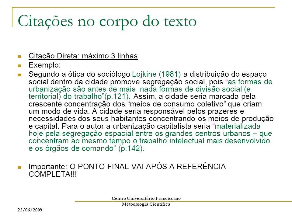 22/06/2009 Centro Universitário Franciscano Metodologia Científica Citações no corpo do texto Citação Direta: máximo 3 linhas Exemplo: Segundo a ótica