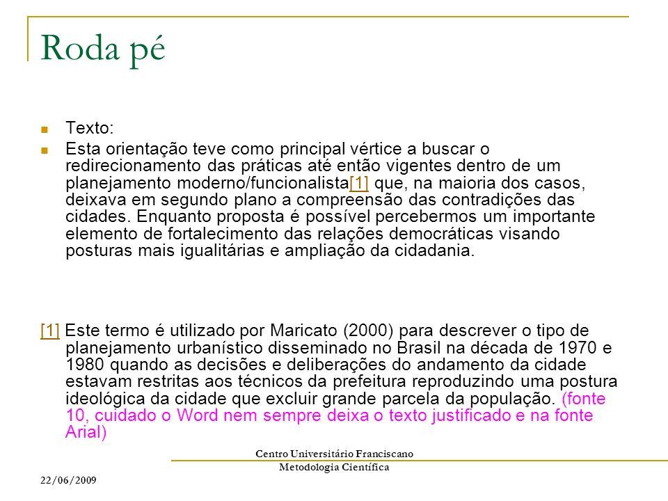 22/06/2009 Centro Universitário Franciscano Metodologia Científica Roda pé Texto: Esta orientação teve como principal vértice a buscar o redirecioname
