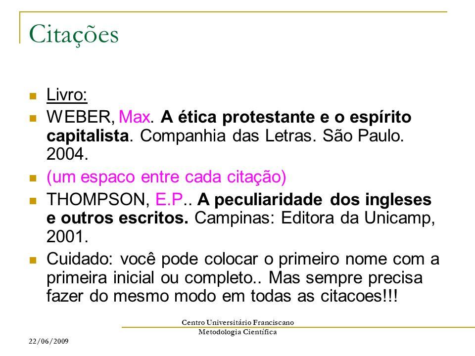 22/06/2009 Centro Universitário Franciscano Metodologia Científica Citações Livro: WEBER, Max. A ética protestante e o espírito capitalista. Companhia
