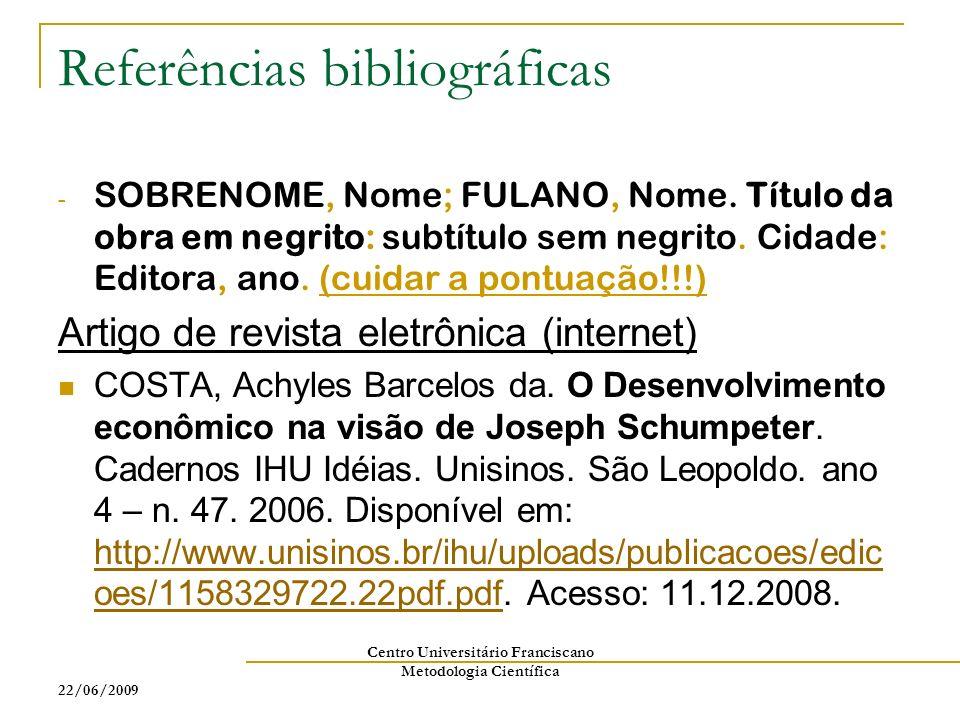 22/06/2009 Centro Universitário Franciscano Metodologia Científica Referências bibliográficas - SOBRENOME, Nome; FULANO, Nome. Título da obra em negri