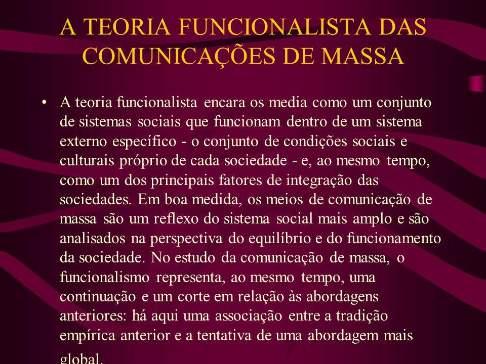 A TEORIA FUNCIONALISTA DAS COMUNICAÇÕES DE MASSA A teoria funcionalista encara os media como um conjunto de sistemas sociais que funcionam dentro de u