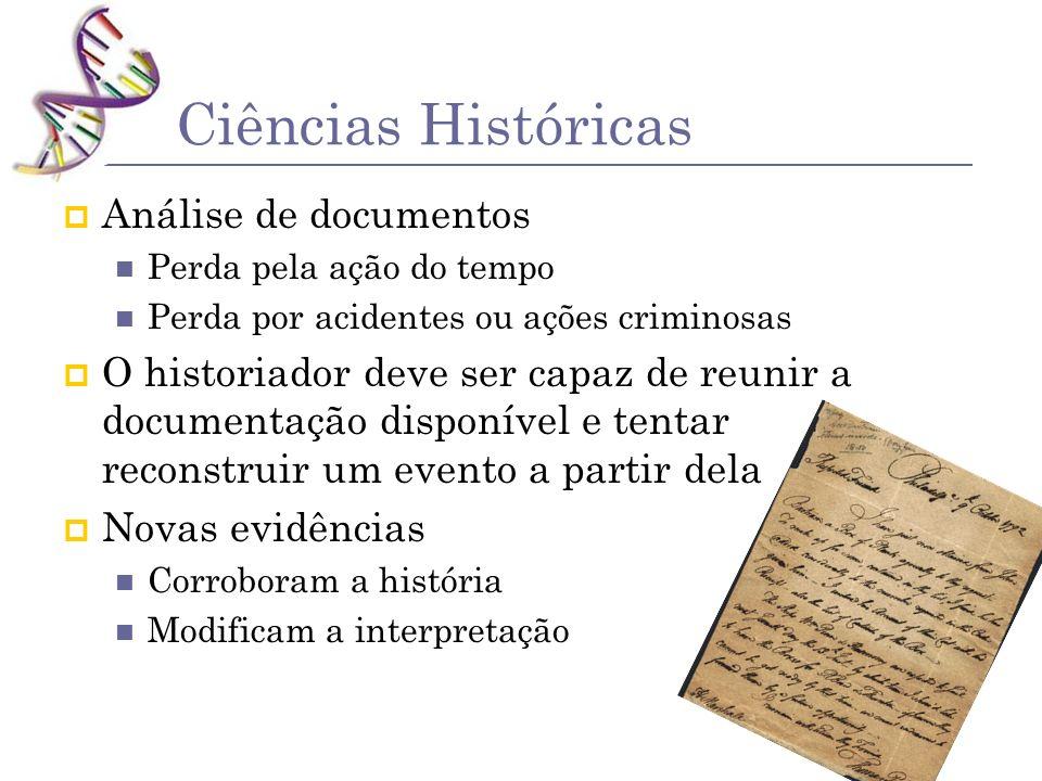 Ciências Históricas Análise de documentos Perda pela ação do tempo Perda por acidentes ou ações criminosas O historiador deve ser capaz de reunir a do