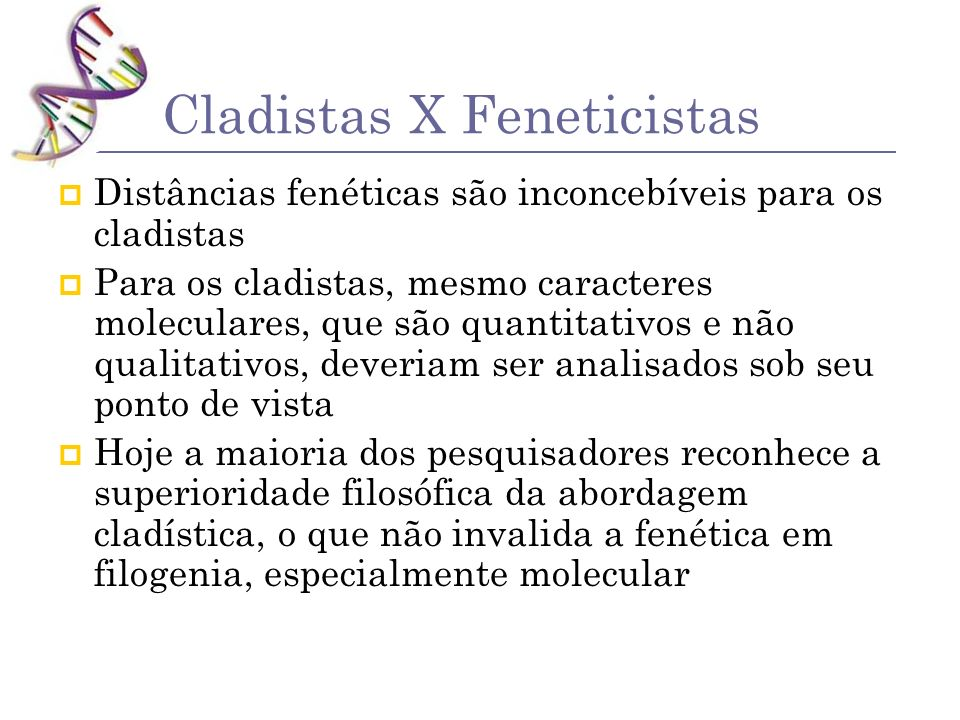 Cladistas X Feneticistas Distâncias fenéticas são inconcebíveis para os cladistas Para os cladistas, mesmo caracteres moleculares, que são quantitativ