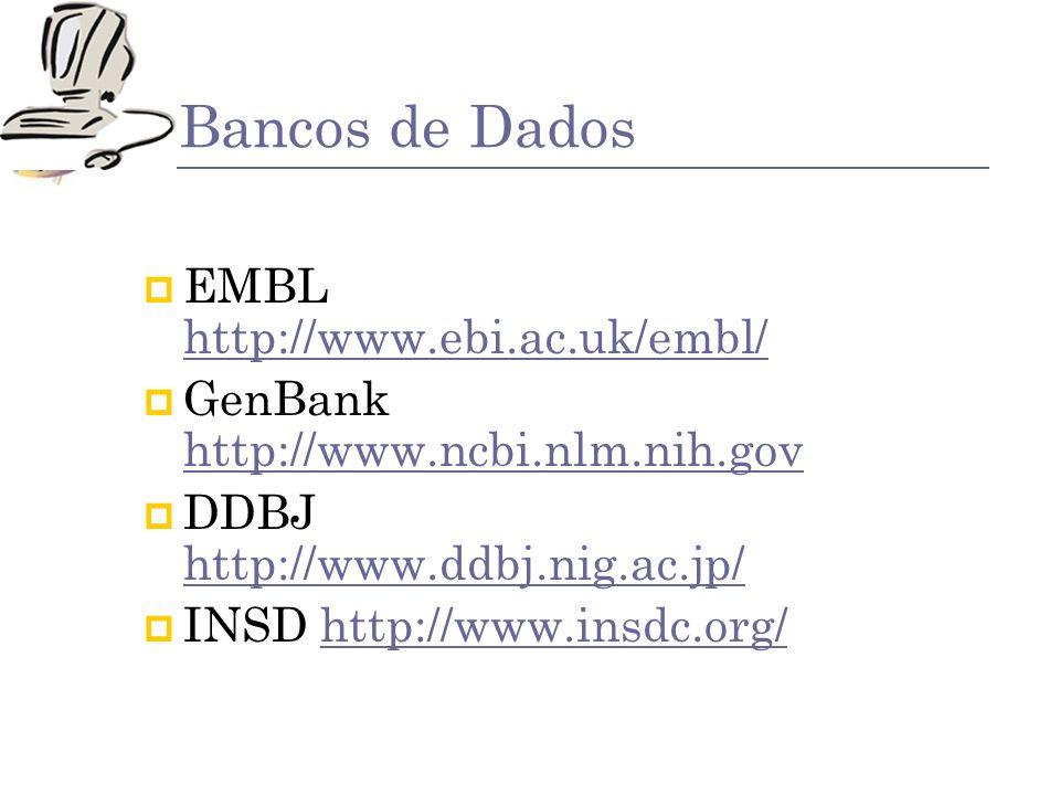 Bancos de Dados EMBL http://www.ebi.ac.uk/embl/ http://www.ebi.ac.uk/embl/ GenBank http://www.ncbi.nlm.nih.gov http://www.ncbi.nlm.nih.gov DDBJ http:/