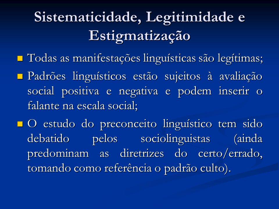 Sistematicidade, Legitimidade e Estigmatização Todas as manifestações linguísticas são legítimas; Todas as manifestações linguísticas são legítimas; P