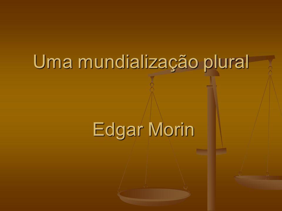 Uma mundialização plural Edgar Morin